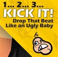 1... 2... 3... KICK IT! (Drop That Beat Like an Ugly Baby)