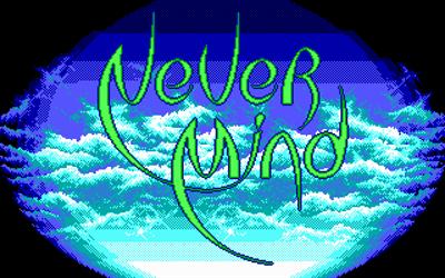 Never Mind - Screenshot - Game Title