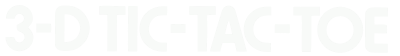 3-D Tic-Tac-Toe - Clear Logo