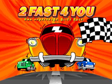 2 Fast 4 U - Screenshot - Game Title